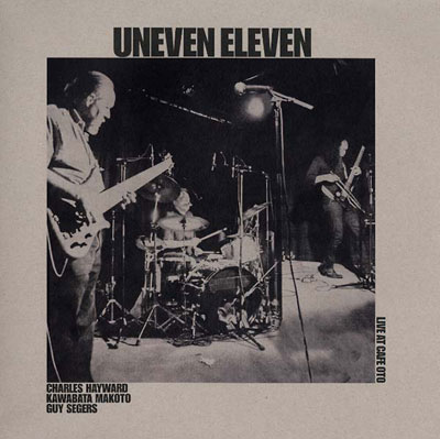 UNEVEN ELEVEN : Live at Cafe OTO