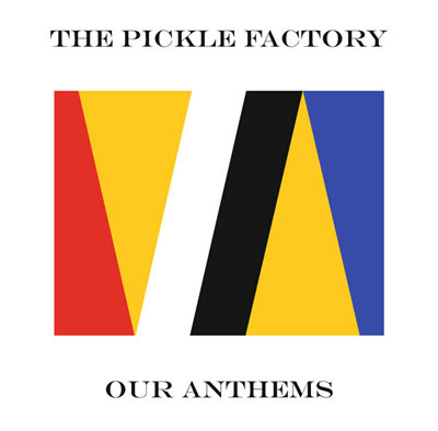 THE PICKLE FACTORY : Our Anthems