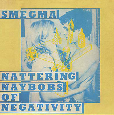 SMEGMA : Nattering Naybobs of Negativity