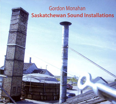 GORDON MONAHAN : Saskatchewan Sound Installations