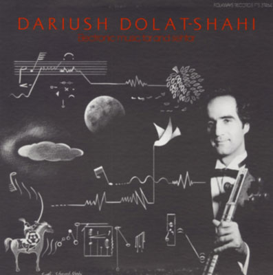 DARIUSH DOLAT-SHAHI : Electronic Music, Tar And Sehtar