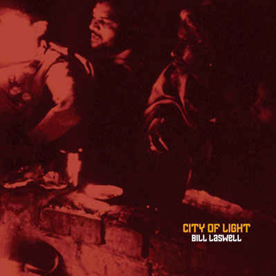 BILL LASWELL : City of Light