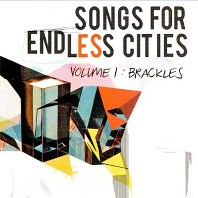 BRACKLES : Songs For Endless Cities: Volume 1