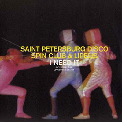 THE SAINT PETERSBURG DISCO SPIN CLUB & LIPELIS : I Need It