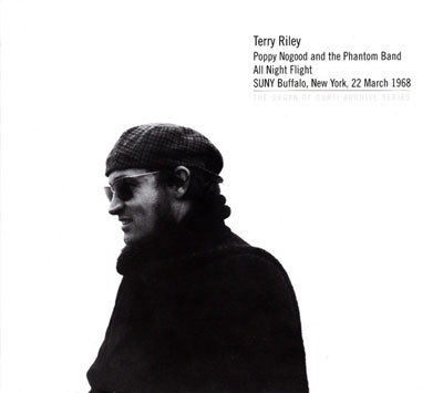 TERRY RILEY : Poppy Nogood and the Phantom Band All Night Flight