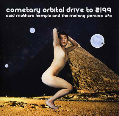 ACID MOTHERS TEMPLE & THE MELTING PARAISO U.F.O. : Cometary Orbital Drive To 2199