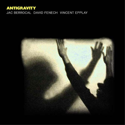 JAC BERROCAL / DAVID FENECH / VINCENT EPPLAY : Antigravity