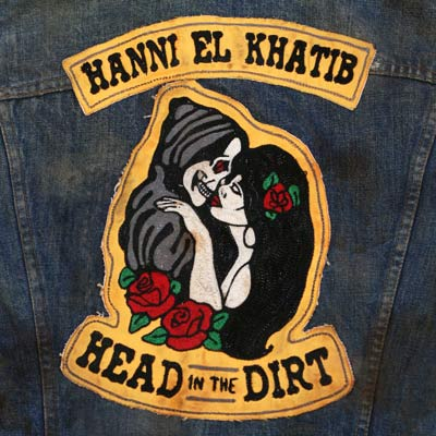 HANNI EL KHATIB : Head In The Dirt