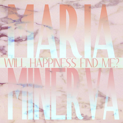 MARIA MINERVA : Will Happiness Find Me?