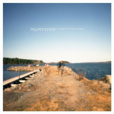 PALPITATION : I'm Absent, You're Faraway