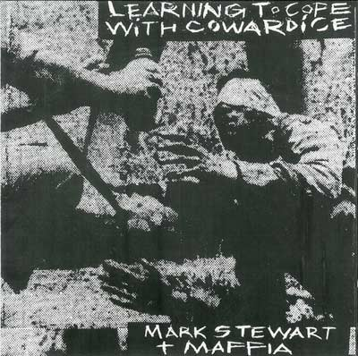 MARK STEWART + MAFFIA : Learning To Cope With Cowardice - Director's Cut