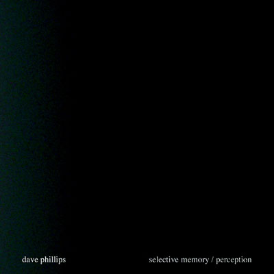 DAVE PHILLIPS : Selective Memory / Perception