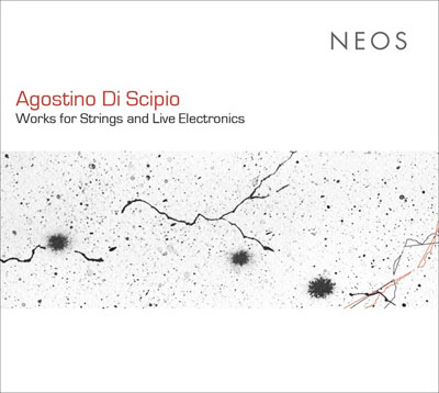 AGOSTINO DI SCIPIO : Works for Strings and Live Electronics
