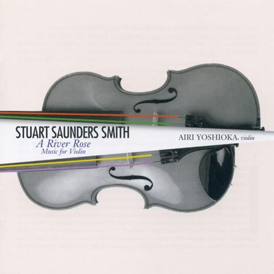 STUART SAUNDERS SMITH : A River Rose: Music for Violin