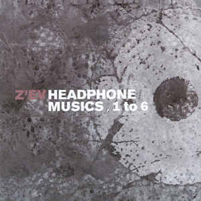 Z'EV : Headphone Musics 1 To 6 B
