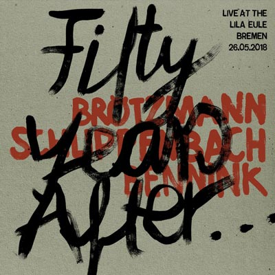 BROTZMANN / SCHLIPPENBACH / BENNINK : Fifty Years After... Live
