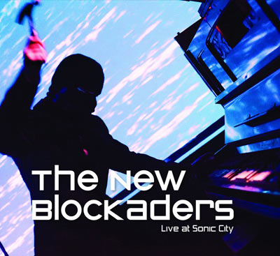 THE NEW BLOCKADERS : Live At Sonic City
