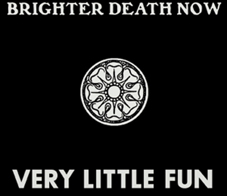 BRIGHTER DEATH NOW : Very Little fun