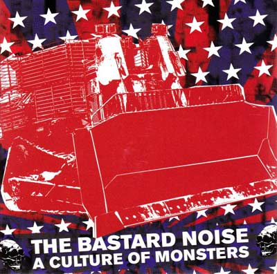 THE BASTARD NOISE : A Culture Of Monsters